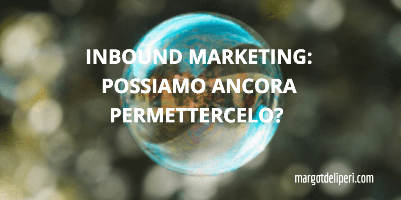 Inbound marketing: possiamo ancora permettercelo?