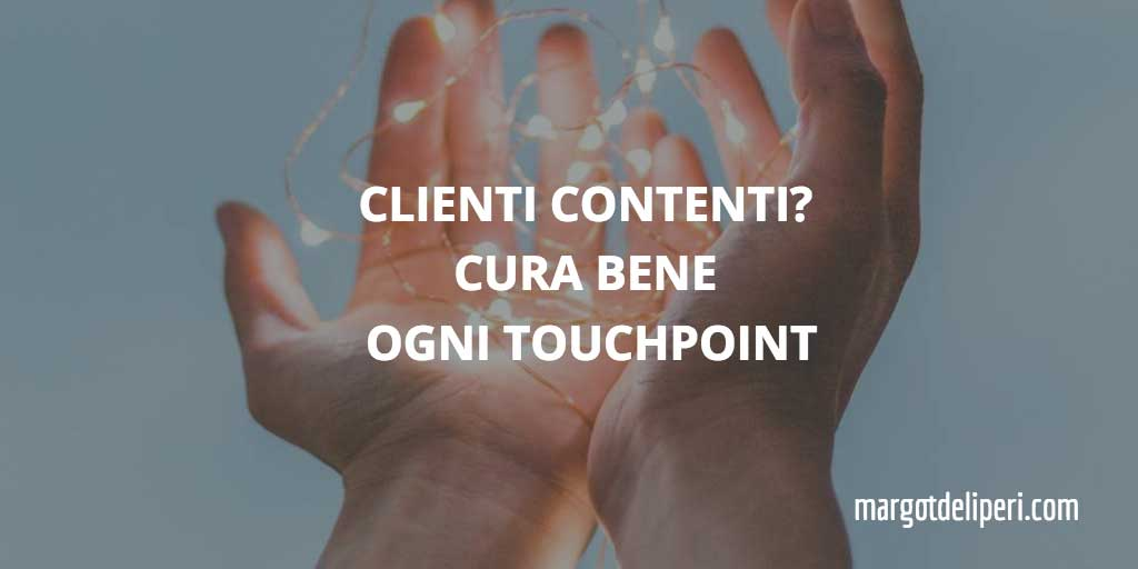 Vuoi clienti contenti? Mettici cura in ogni touchpoint